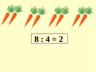 8 : 4 = 2