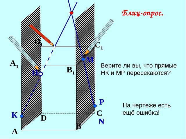 А В С D А1 D1 С1 B1 Верите ли вы, что прямые НК и МР пересекаются? N Р Н К М...