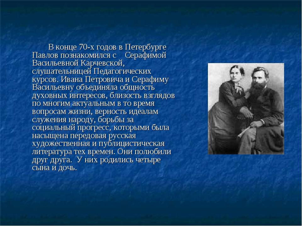 В конце 70-х годов в Петербурге Павлов познакомился с Серафимой Васильевной...