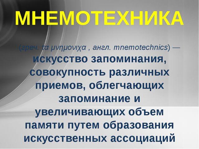 МНЕМОТЕХНИКА (греч. τα μνημονιχα , англ. mnemotechnics) — искусство запоминан...