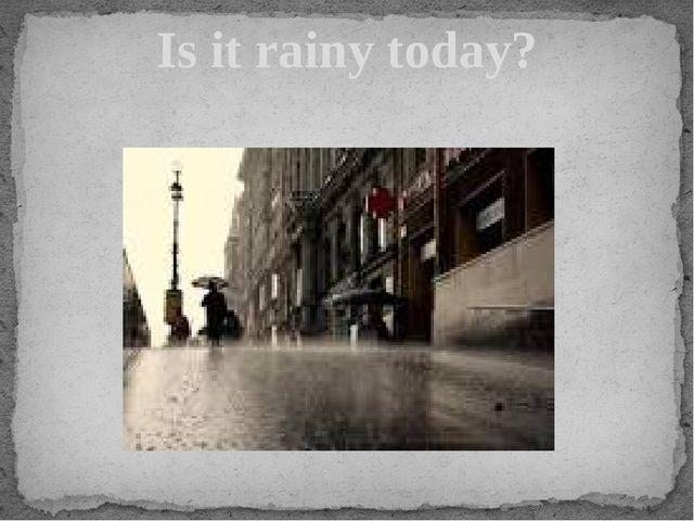 Is it rainy today?