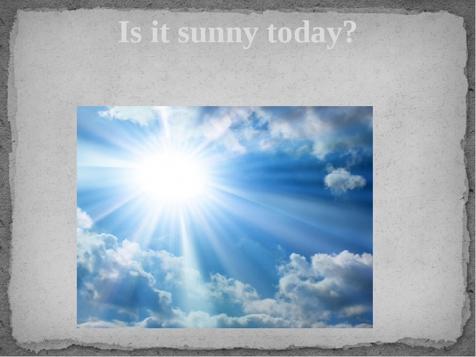 Is it sunny today?