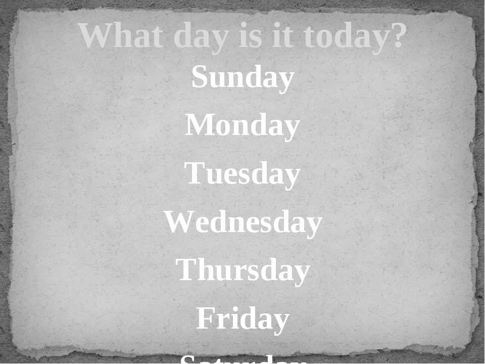 Sunday Monday Tuesday Wednesday Thursday Friday Saturday What day is it today?