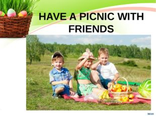HAVE A PICNIC WITH FRIENDS