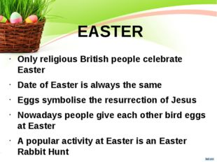 EASTER Only religious British people celebrate Easter Date of Easter is alway