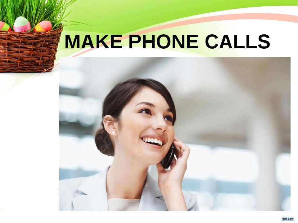 MAKE PHONE CALLS
