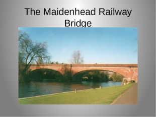 The Maidenhead Railway Bridge