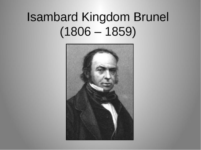 Isambard Kingdom Brunel (1806 – 1859)