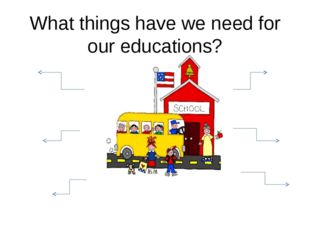 What things have we need for our educations?