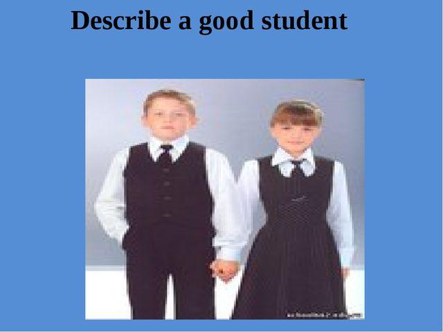 Describe a good student