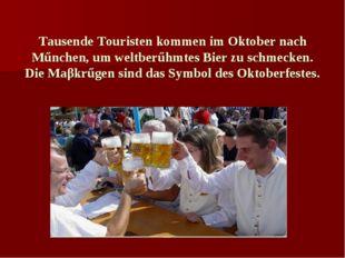 Tausende Touristen kommen im Oktober nach Műnchen, um weltberűhmtes Bier zu s