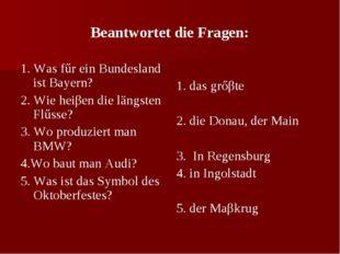 Beantwortet die Fragen: 1. Was fűr ein Bundesland ist Bayern? 2. Wie heiβen d