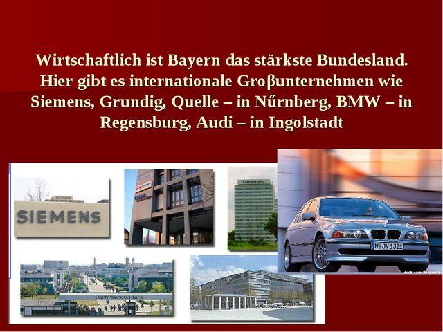Wirtschaftlich ist Bayern das stärkste Bundesland. Hier gibt es international...