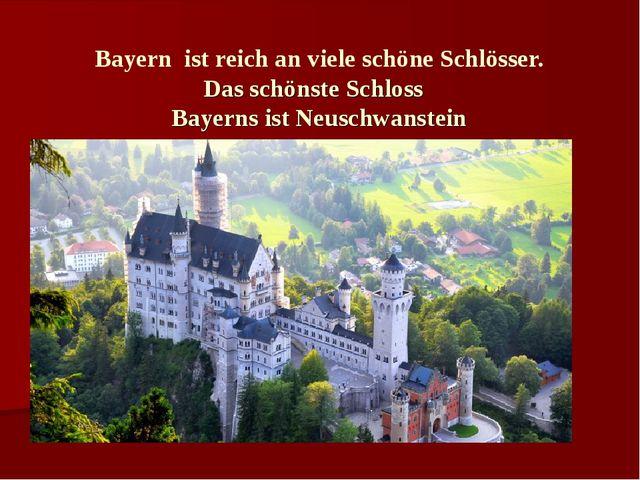 Bayern ist reich an viele schöne Schlösser. Das schönste Schloss Bayerns ist...