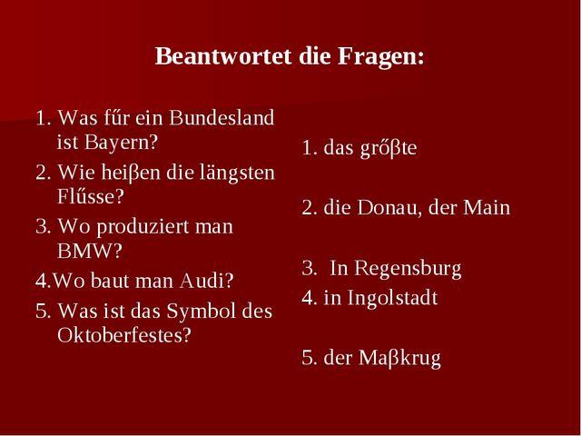 Beantwortet die Fragen: 1. Was fűr ein Bundesland ist Bayern? 2. Wie heiβen d...
