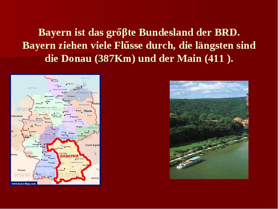 Bayern ist das grőβte Bundesland der BRD. Bayern ziehen viele Flűsse durch, d...