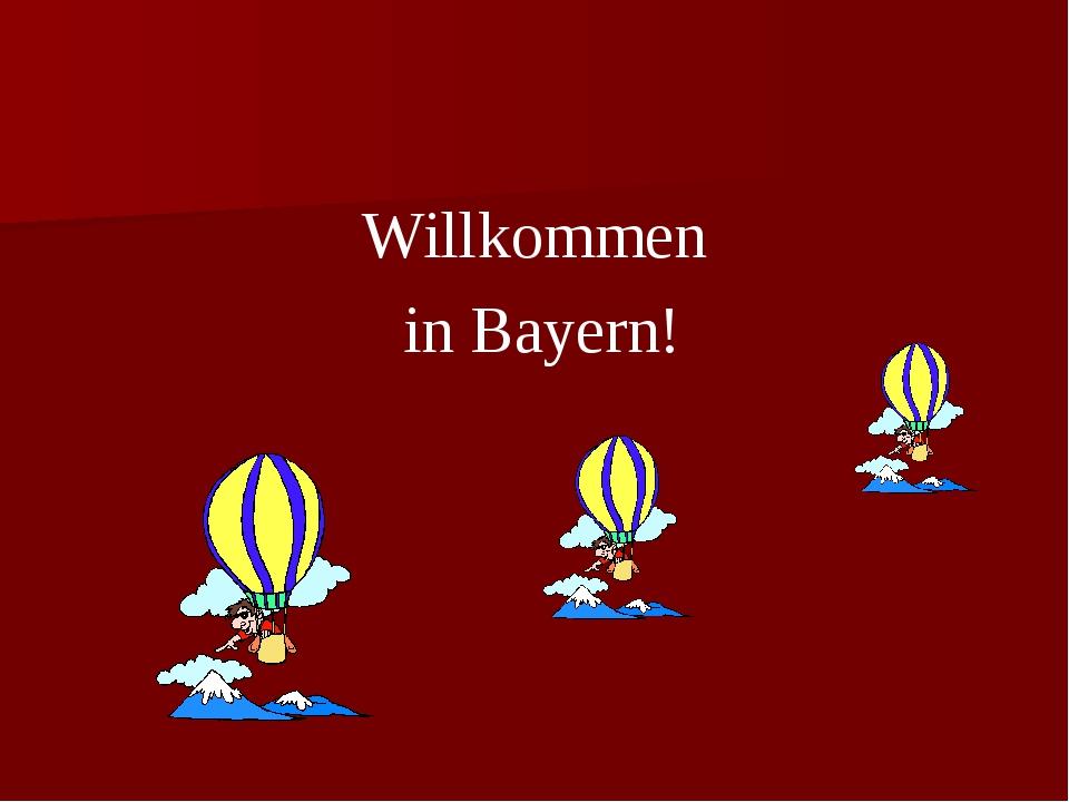 Willkommen in Bayern!
