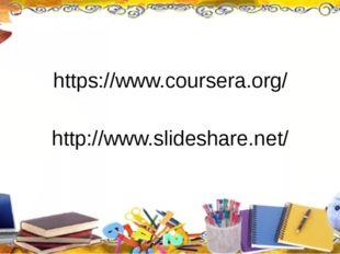 https://www.coursera.org/ http://www.slideshare.net/