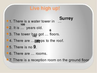 Live high up! 1. There is a water tower in … 2. It is … years old. 3. The tow
