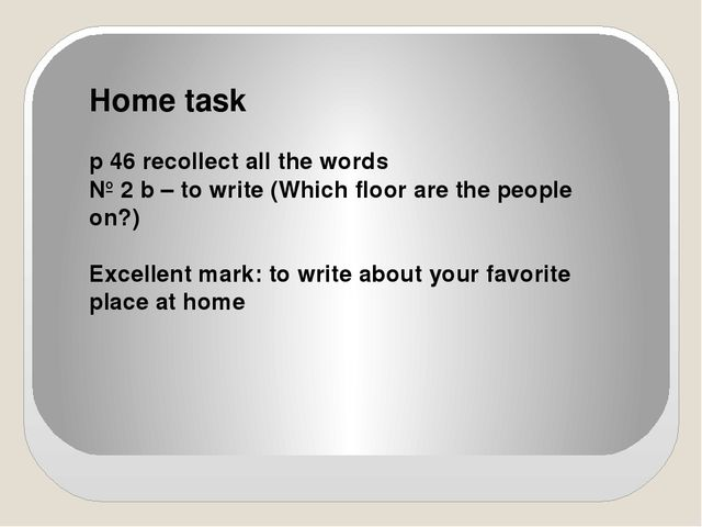 Home task p 46 recollect all the words № 2 b – to write (Which floor are the...