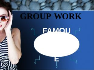 GROUP WORK FAMOUS PEOPLE