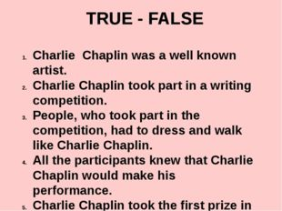 TRUE - FALSE Charlie Chaplin was a well known artist. Charlie Chaplin took pa