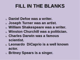 FILL IN THE BLANKS Daniel Defoe was a writer. Joseph Turner was an artist. Wi