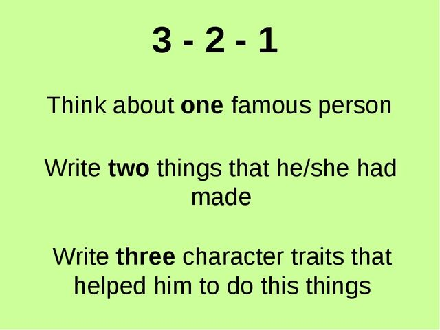 3 - 2 - 1 Think about one famous person Write two things that he/she had made...