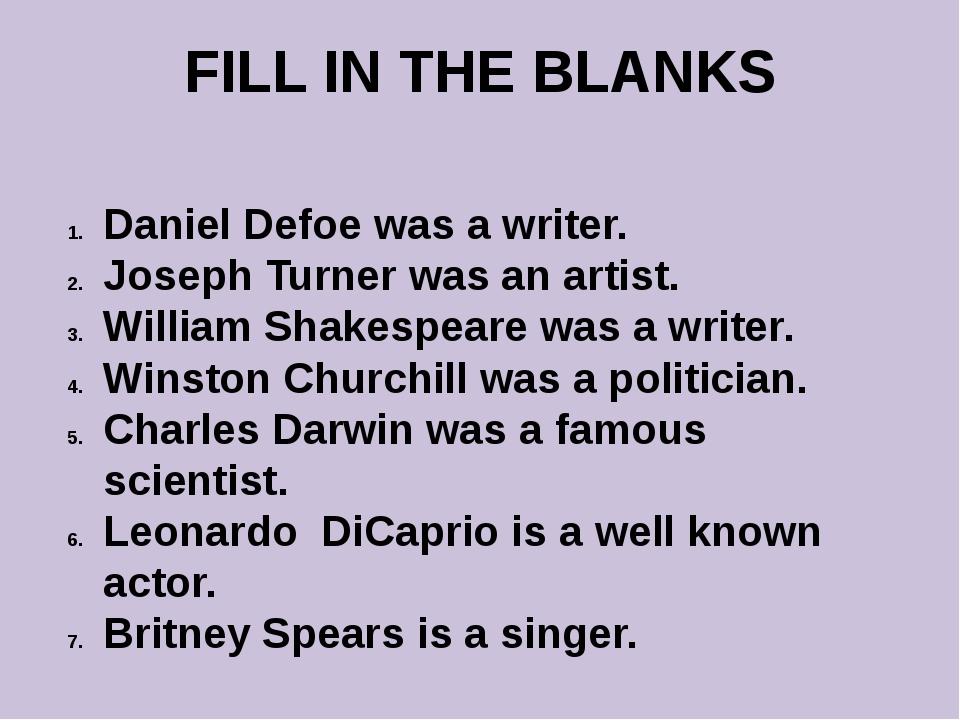 FILL IN THE BLANKS Daniel Defoe was a writer. Joseph Turner was an artist. Wi...