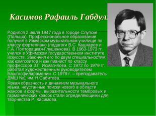 Касимов Рафаиль Габдулхаевич Родился 2 июля 1947 года в городе Слупске (Польш