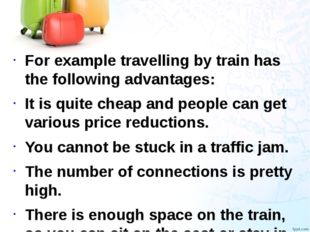 For example travelling by train has the following advantages: It is quite che