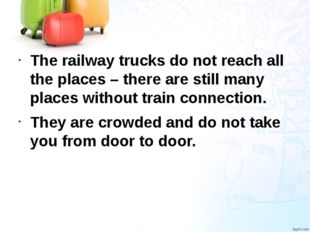 The railway trucks do not reach all the places – there are still many places