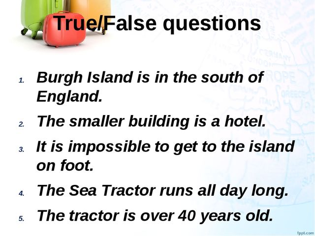 True/False questions Burgh Island is in the south of England. The smaller bui...
