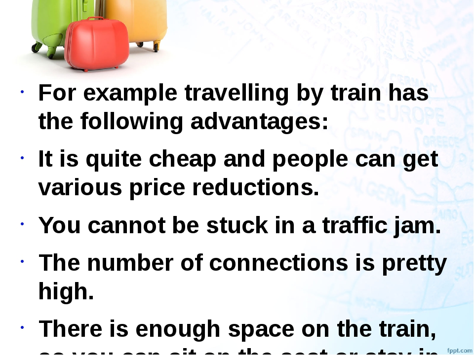 For example travelling by train has the following advantages: It is quite che...