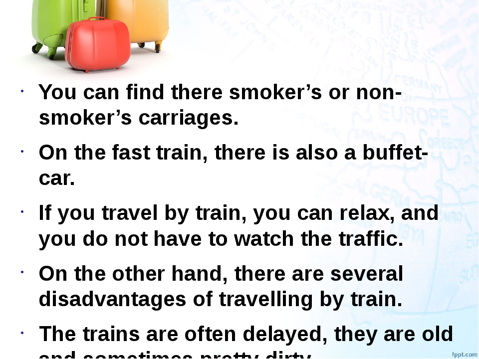 You can find there smoker's or non-smoker's carriages. On the fast train, th...