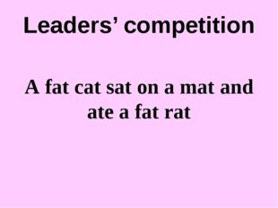 Leaders' competition A fat cat sat on a mat and ate a fat rat