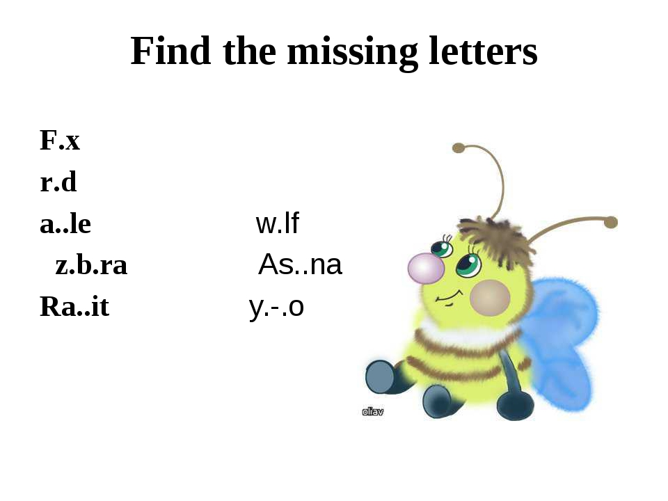 Find the missing letters F.x r.d a..le w.lf z.b.ra As..na Ra..it y.-.o