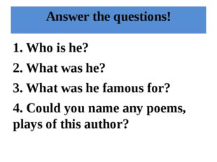 Answer the questions! 1. Who is he? 2. What was he? 3. What was he famous for