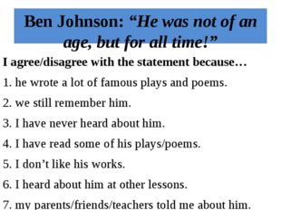 """Ben Johnson: """"He was not of an age, but for all time!"""" I agree/disagree with"""