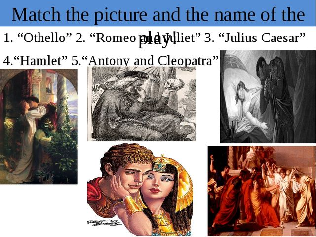 """Match the picture and the name of the play! 1. """"Othello"""" 2. """"Romeo and Juliet..."""