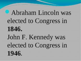 Abraham Lincoln was elected to Congress in 1846. John F. Kennedy was elected