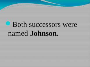 Both successors were named Johnson.