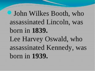 John Wilkes Booth, who assassinated Lincoln, was born in 1839. Lee Harvey Os