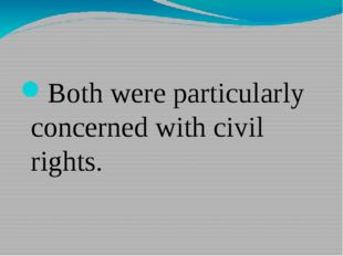 Both were particularly concerned with civil rights.
