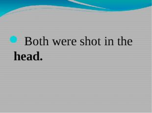 Both were shot in the head.