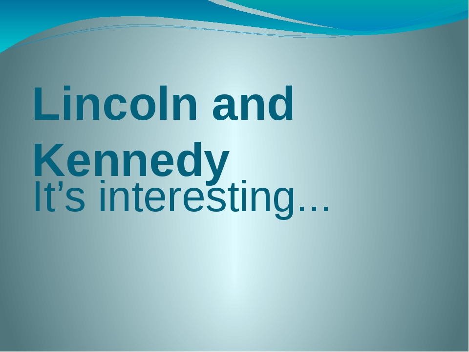 Lincoln and Kennedy It's interesting...