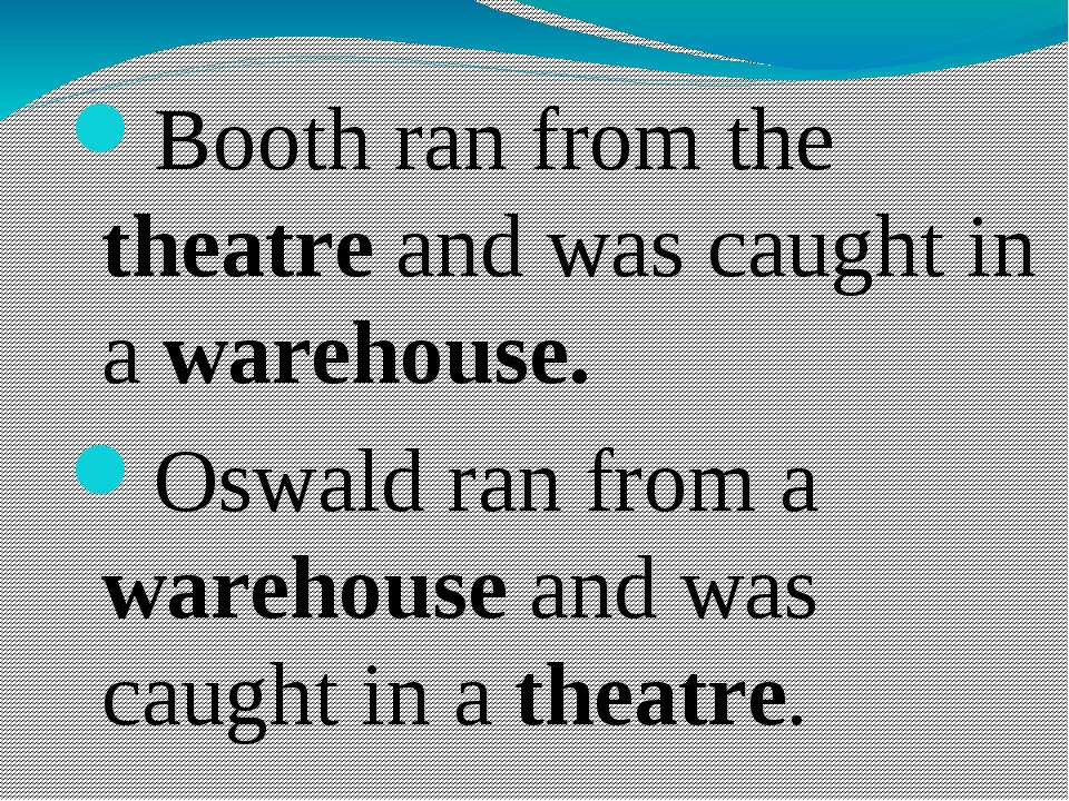 Booth ran from the theatre and was caught in a warehouse. Oswald ran from a...