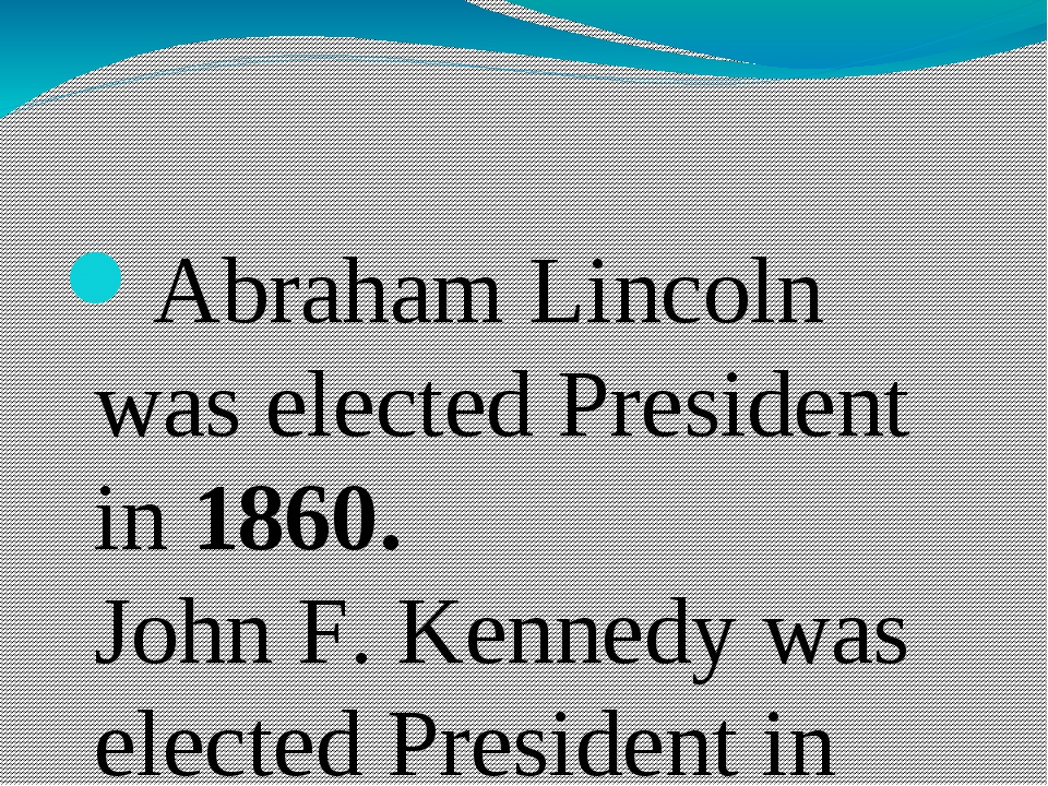 Abraham Lincoln was elected President in 1860. John F. Kennedy was elected P...
