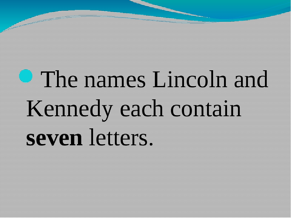 The names Lincoln and Kennedy each contain seven letters.