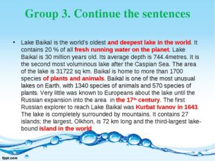 Group 3. Continue the sentences Lake Baikal is the world's oldest and deepest